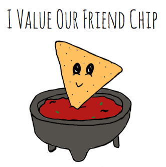 """A smiling chip with salsa that reads, """"I value our friend chip."""""""