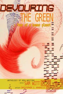 Cover of Devouring the Green: Fear of a Human Planet: An Anthology of New Writing