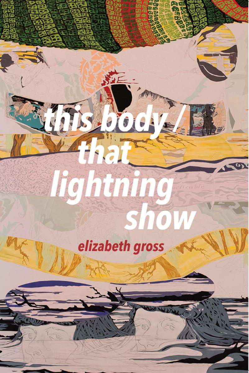 this body/that lightening show by Elizabeth Gross