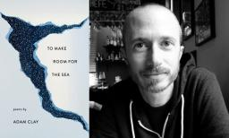 "The cover of Adam Clay's ""To Make Room for the Sea"" and a black and white photo of Adam Clay"