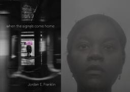 "Cover of the poetry collection ""when the signals come home"" next to a black and white portrait of poet Jordan E. Franklin"